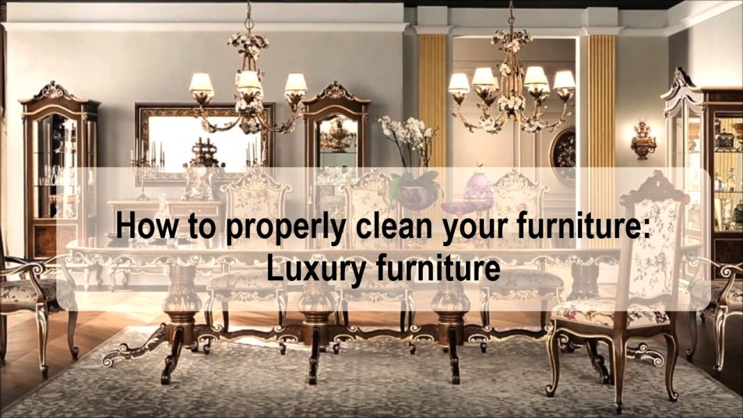 How to Properly Clean Your Furniture: Luxury Furniture